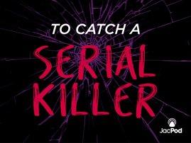 To Catch a Serial Killer podcast artwork