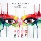 Black Coffee Shekinah Your Eyes