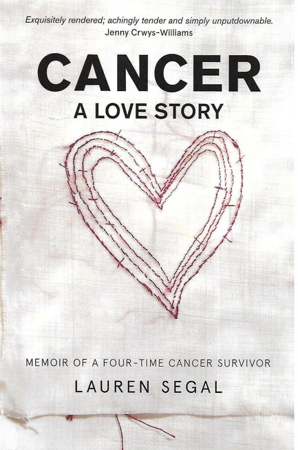 Cancer: A Love Story by Lauren Segal