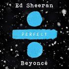 Perfect - Ed Sheeran and Beyonce