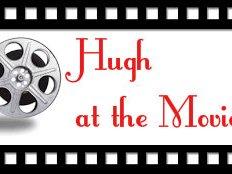 Hugh at the Movies