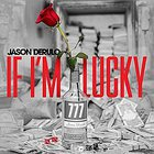If I'm lucky - Jason Derulo