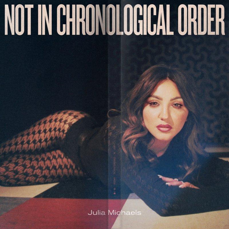 Not In Chronological Order Julia Michaels