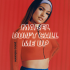 MABEL DONT CALL ME UP