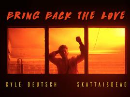 Kyle Deutsch teams up with Skattaisdead to release 'Bring Back The Love''